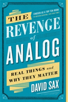 The Revenge of Analog Real Things and Why They Matter