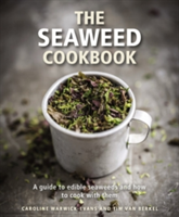 The Seaweed Cookbook A Guide to Edible Seaweeds and How to Cook with Them