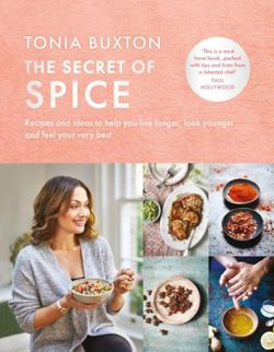 The Secret of Spice : Recipes and ideas to help you live longer, look younger and feel your very best