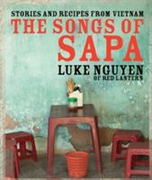 The Songs of Sapa Stories and Recipes from Vietnam