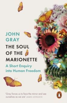 The Soul of the Marionette : A Short Enquiry into Human Freedom