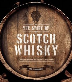 The Story of Scotch Whisky by Tom Bruce-Gardyne