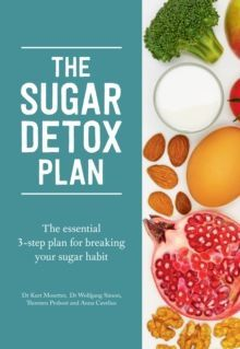 The Sugar Detox Plan : The essential 3-step plan for breaking your sugar habit