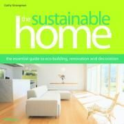 The Sustainable Home  The Essential Guide to Eco Building, Renovation and Decoration