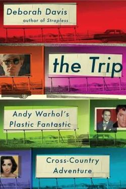 The Trip. Andy Warhol's Plastic Fantastic Cross-Country Adventure