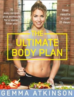 The Ultimate Body Plan : 75 Easy Recipes Plus Workouts for a Leaner, Fitter You