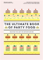 The Ultimate Book of Party Food Master The Art of Entertaining
