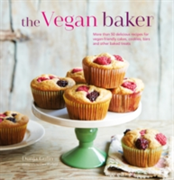 The Vegan Baker More Than 50 Delicious Recipes for Vegan-Friendly Cakes, Cookies, Bars and Other Baked Treats