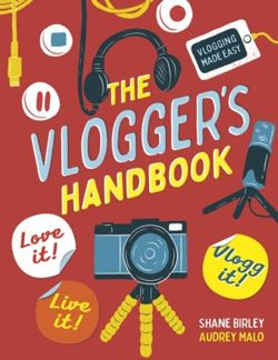 The Vlogger's Handbook : Love it! Live it! Vlog it!