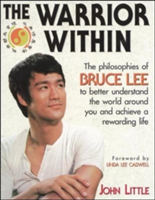 The Warrior Within The Philosophies of Bruce Lee