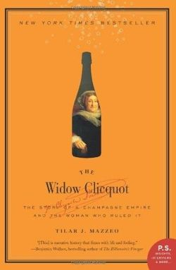 The Widow Clicquot The Story of a Champagne Empire and the Woman Who Ruled It
