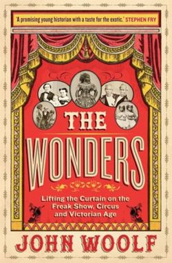 The Wonders : Lifting the Curtain on the Freak Show, Circus and Victorian Age