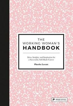The Working Woman's Handbook: Ideas, Insights, and Inspiration for a Successful Creative Career