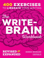 The Write-Brain Workbook 10th Anniversary Edition 382 exercises to free your creative writing