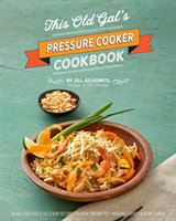 This Old Gal's Pressure Cooker Cookbook 120 Quick and Easy Recipes for Your Instant Pot and Pressure Cooker