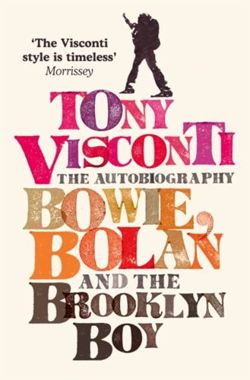 Tony Visconti: The Autobiography : Bowie, Bolan and the Brooklyn Boy