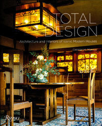 Total Design. Architecture and Interiors of Iconic Modern Houses