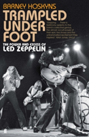 Trampled Under Foot The Power and Excess of Led Zeppelin