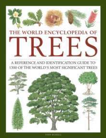Trees, The World Encyclopedia of : A reference and identification guide to 1300 of the world's most significant trees