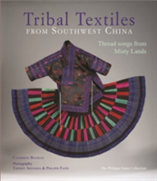 Tribal Textiles from Southwest China Threads from Misty Lands: The Philippe Fatin Collection