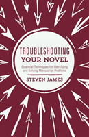 Troubleshooting Your Novel Essential Techniques for Identifying and Solving Manuscript Problems