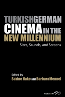 Turkish German Cinema in the New Millennium Sites, Sounds, and Screens