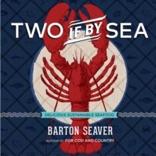Two If by Sea : Simple, Delicious, Sustainable Seafood