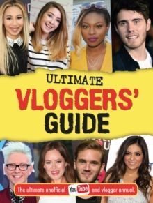 Ultimate Vloggers' Guide : The ultimate unofficial YouTube and vlogger annual.