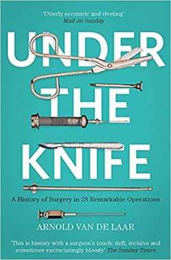 Under the Knife: A History of Surgery