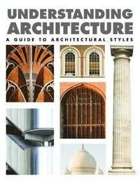 Understanding Architecture : A Guide to Architectural Styles