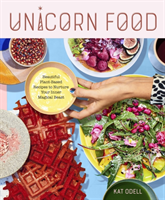 Unicorn Food Beautiful, Vibrant, Plant-Based Recipes to Nurture Your Inner Magical Beast