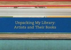 Unpacking My Library Artists and Their Books