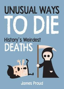 Unusual Ways to Die : History's Weirdest Deaths