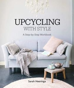 Upcycling With Style : A Step By Step Workbook