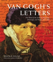 Van Gogh's Letters The Mind of the Artist in Paintings, Drawings, and Words, 1875-1890