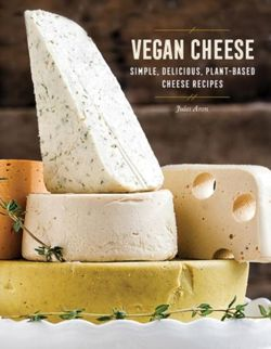 Vegan Cheese Simple, Delicious Plant-Based Recipes