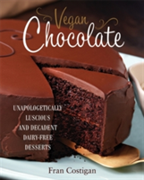 Vegan Chocolate Unapologetically Luscious and Decadent Dairy-Free Desserts