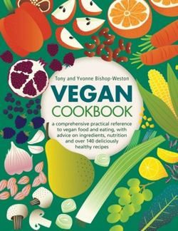 Vegan Cookbook A comprehensive practical reference to vegan food and eating, with advice on ingredients, nutrition and over 140 deliciously healthy recipes