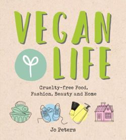 Vegan Life : Cruelty-Free Food, Fashion, Beauty and Home