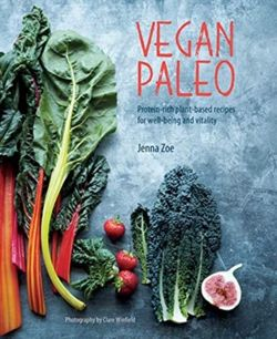 Vegan Paleo : Protein-Rich Plant-Based Recipes for Well-Being and Vitality