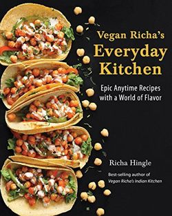 Vegan Richa's Everyday Kitchen Epic Anytime Recipes with a World of Flavor