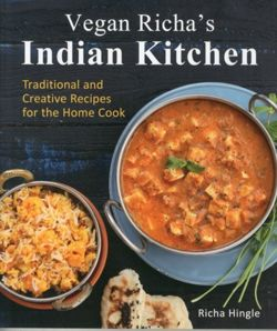 Vegan Richa's Indian Kitchen Traditional and Creative Recipes for the Home Cook