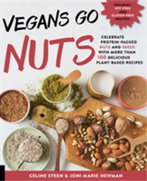Vegans Go Nuts Celebrate Protein-Packed Nuts and Nut Flours with More Than 100 Delicious Plant-Based Recipes
