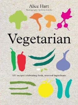 Vegetarian 141 Recipes Celebrating Fresh, Seasonal Ingredients