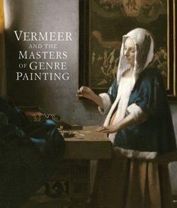 Vermeer and the Masters of Genre Painting Inspiration and Rivalry