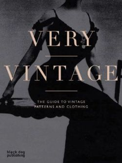 Very Vintage The Guide to Vintage Patterns and Clothing