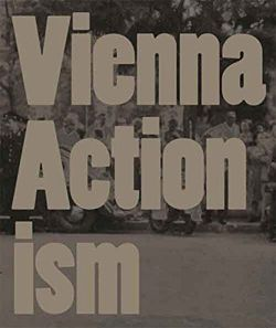 Vienna Actionism: Art and Upheaval in 1960s Vienna