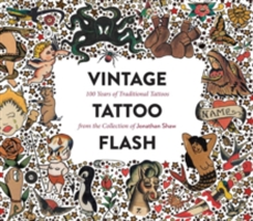 Vintage Tattoo Flash 100 Years of Traditional Tattoos from the Collection of Jonathan Shaw