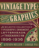 Vintage Type and Graphics An Eclectic Collection of Typography, Ornament, Letterheads, and Trademarks from 1896 to 1936