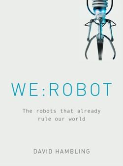 WE: ROBOT : The robots that already rule our world